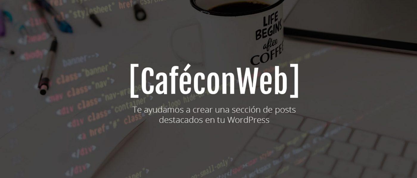 Cómo crear una sección de posts destacados, sin plugins, en tu WordPress