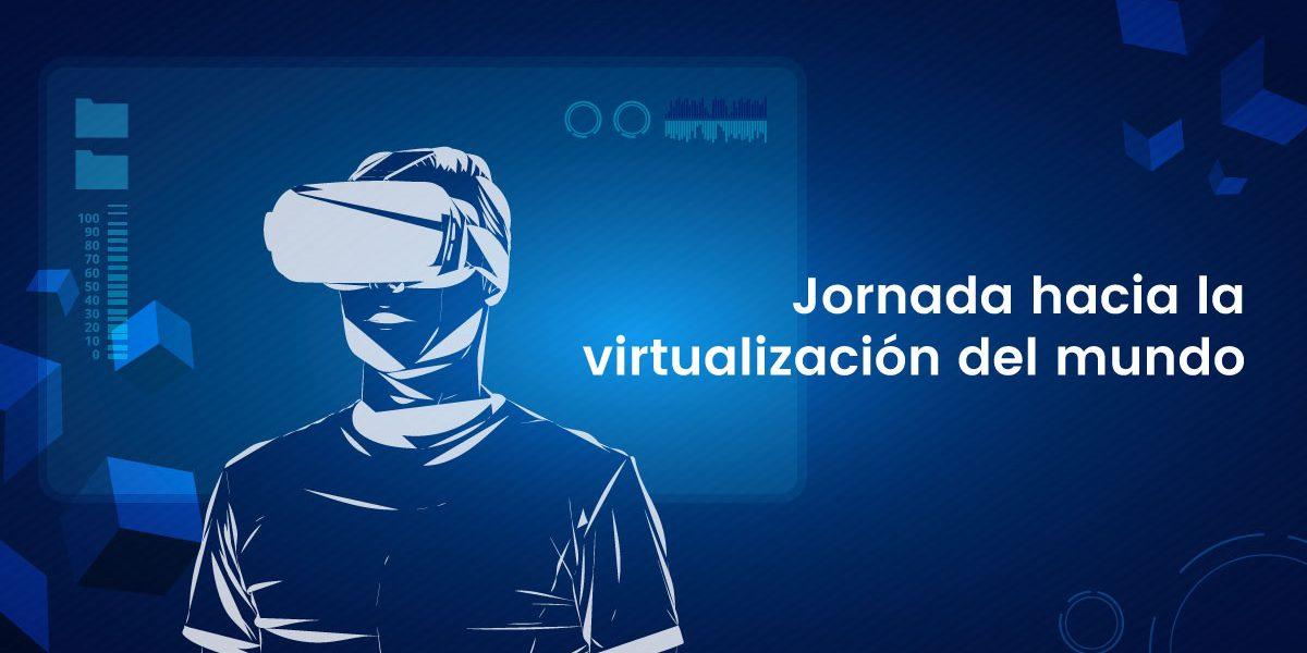 Jornada hacia la virtualización del mundo
