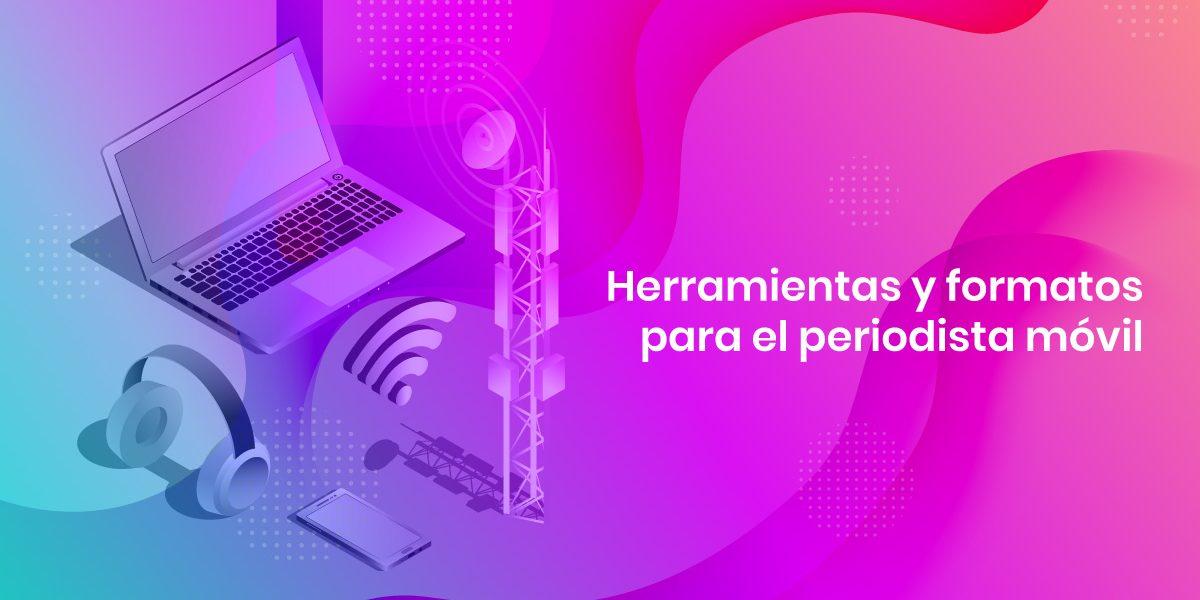Herramientas y formatos para el periodista móvil (MOJO)